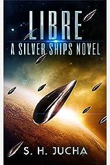 Libre (The Silver Ships Book 2) Kindle Edition