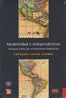 Modernidad E Independencias: Ensayos Sobre Las Revoluciones Hispanicas (Seccion de Obras de Ciencia y