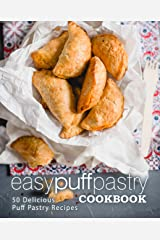 Easy Puff Pastry Cookbook: 50 Delicious Puff Pastry Recipes (2nd Edition) Kindle Edition