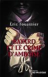 Bayard et le crime d'Amboise (Masque Poche)