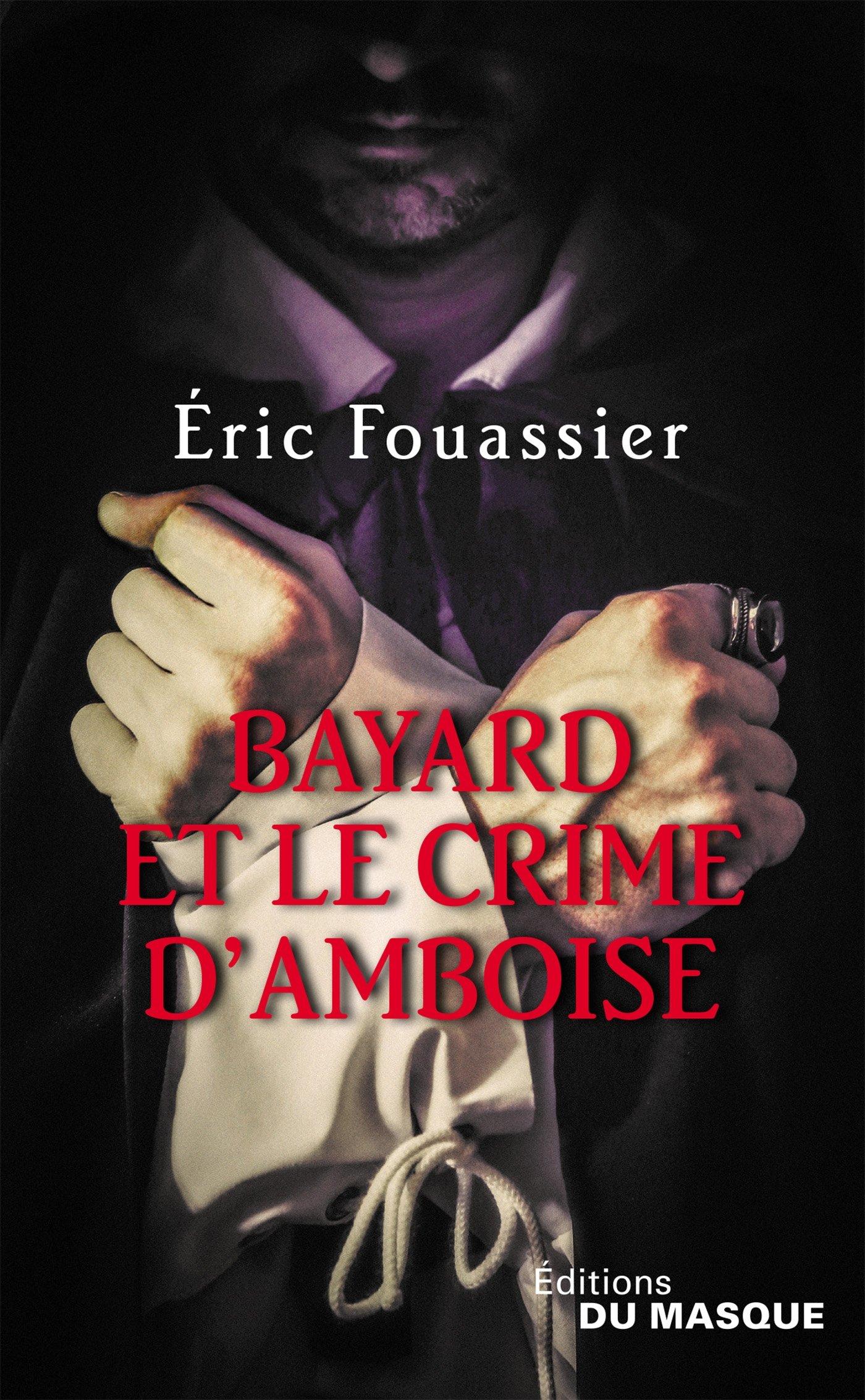 Bayard et le crime d'Amboise Poche – 1 février 2017 Éric Fouassier Le Masque 2702446507 Policier historique