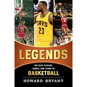 new concept 078c3 10baa Legends  The Best Players, Games, and Teams in Basketball (Legends  Best