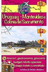 Uruguay - Montevideo e Colonia del Sacramento: Una capitale moderna dalle splendide spiagge, una splendida città dal fascino antico (Voyage Experience Vol. 30) (Italian Edition) Kindle Edition
