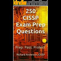 250 CISSP Exam Prep Questions: Prep. Pass. Protect.