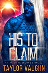 His to Claim: A Sci-Fi Alien Romance Kindle Edition