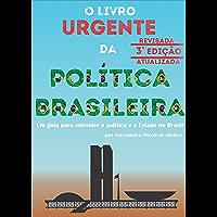 O Livro Urgente da Política Brasileira, 3a Edição: Um guia para entender a política e o Estado no Brasil