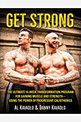 Get Strong: The Ultimate 16-Week Transformation Program For Gaining Muscle and Strength--Using The Power Of Progressive Calisthenics Kindle Edition