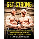 Get Strong: The Ultimate 16-Week Transformation Program For Gaining Muscle and Strength--Using The Power Of Progressive Calis