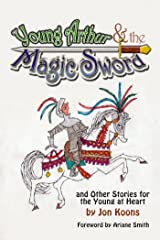 Young Arthur & the Magic Sword and Other Stories for the Young at Heart Kindle Edition