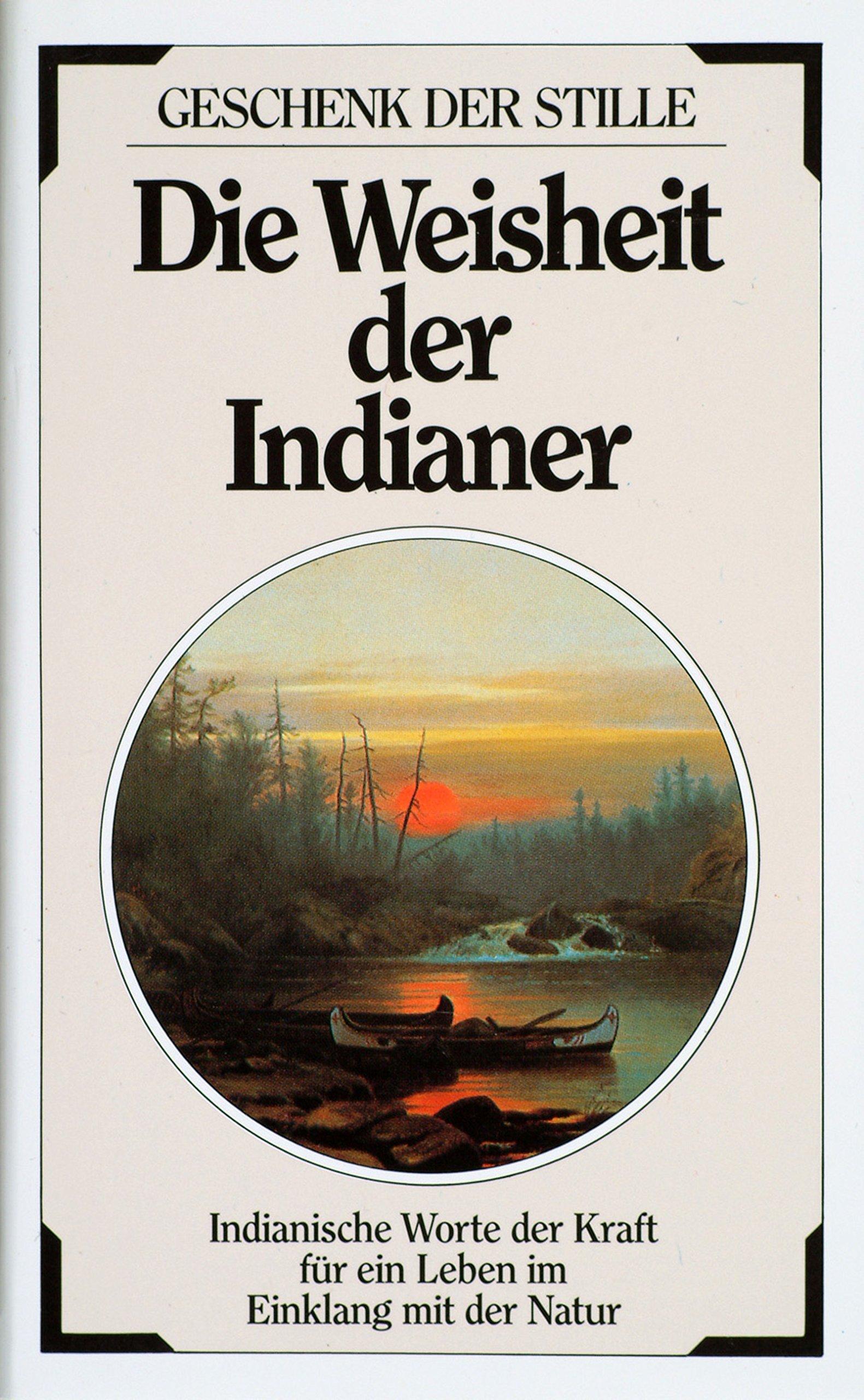 die-weisheit-der-indianer-indianische-worte-der-kraft-fr-ein-leben-im-einklang-mit-der-natur