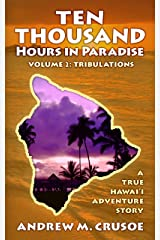 Ten Thousand Hours in Paradise: Tribulations (True Hawaii Book 2) Kindle Edition