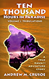 Ten Thousand Hours in Paradise: Tribulations (True Hawaii Book 2)