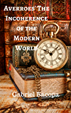 Averroes' Incoherence of the Modern World