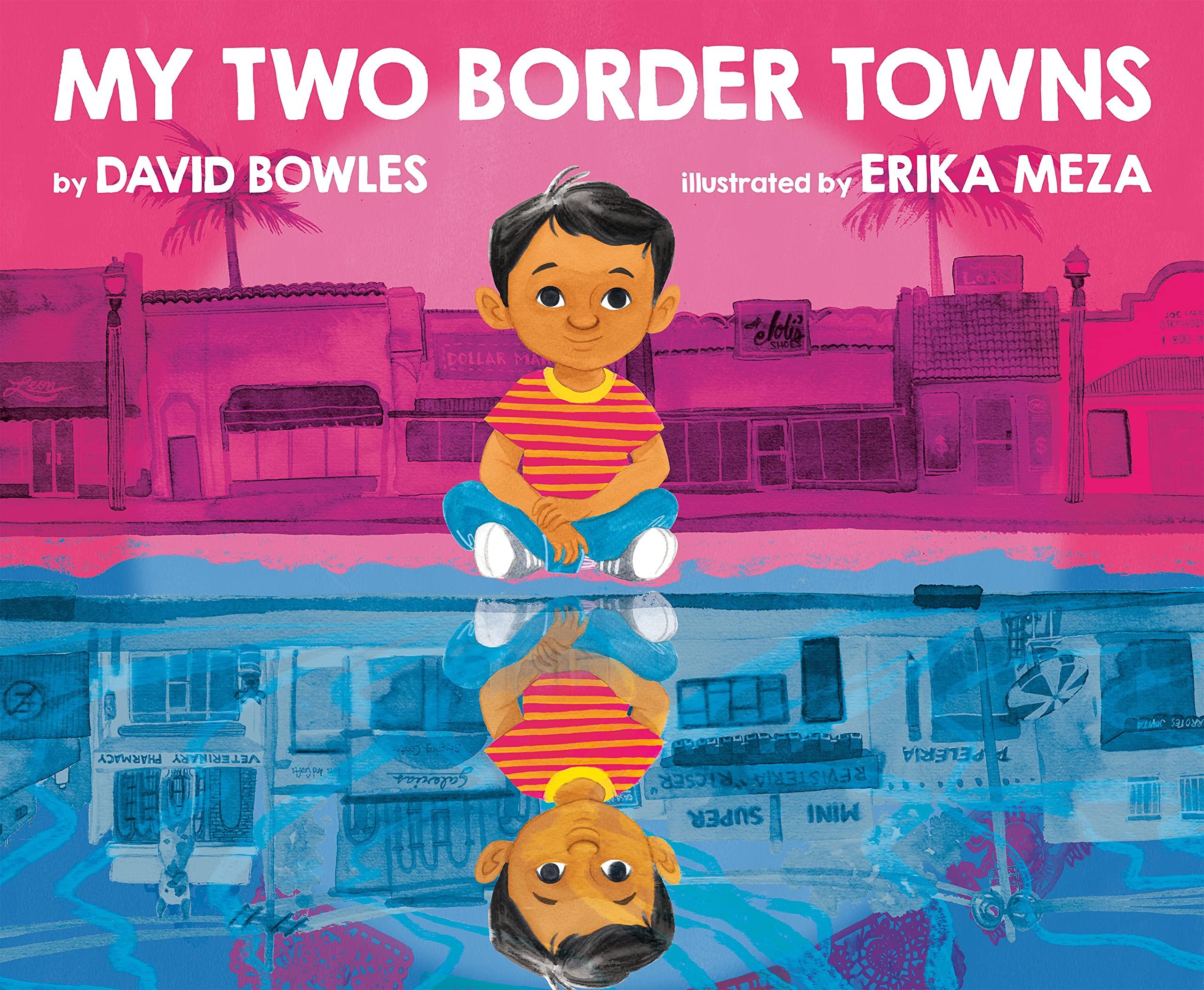 My Two Border Towns: Bowles, David, Meza, Erika: 9780593111048: Amazon.com:  Books
