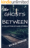 The Ghosts Between: A Collection
