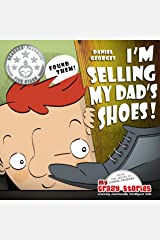 I'M SELLING MY DAD'S SHOES!: A charming children's book about kindness and generosity. (MY CRAZY STORIES SERIES 3) Kindle Edition