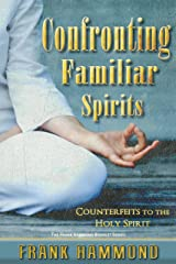 Confronting Familiar Spirits: Counterfeits to the Holy Spirit Kindle Edition