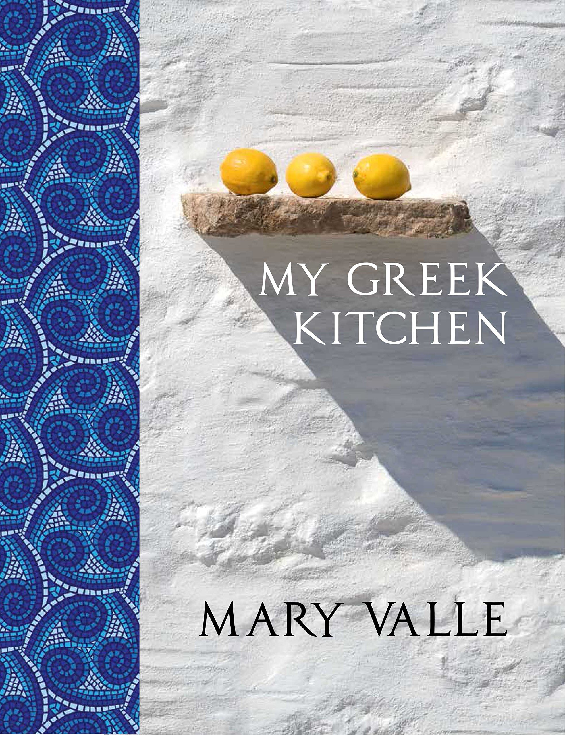 My Greek Kitchen: Mary Valle: 9781742576107: Amazon.com: Books