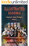 Illustrated Idioms Volume 1 (Short Stories With A Twist): Inspired Story Prompts