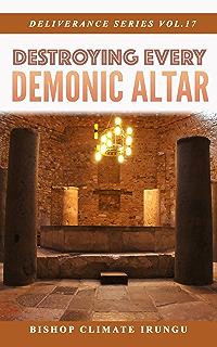 Identifying And Destroying Evil Altars: Demolishing Evil Altars in