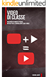 Video di Classe: Insegnare in modo efficace, interattivo e coinvolgente con i video. (Tecnologie di Classe)
