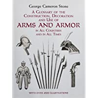 A Glossary of the Construction, Decoration and Use of Arms and Armor: in All Countries and in All Times (Dover Military…