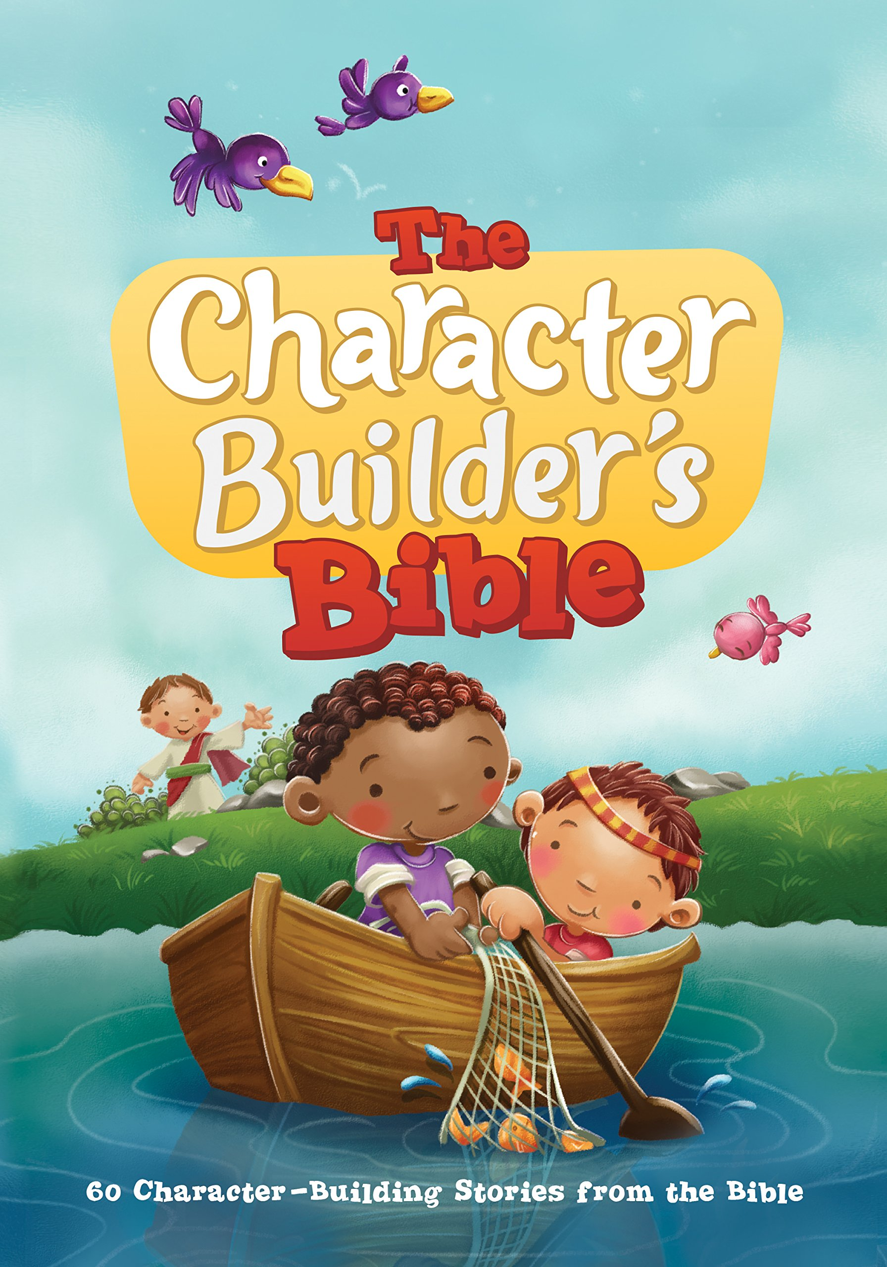 The Character Builder's Bible: 60 Character-Building Stories from the Bible