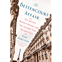 The Bettencourt Affair: The World's Richest Woman and the Scandal That Rocked Paris (English Edition)