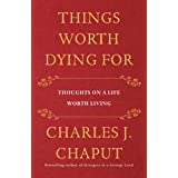 Things Worth Dying For: Thoughts on a Life Worth Living