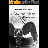 Il Dominio dei Mondi : L'ANGELO NERO | Volume Secondo  | Trilogia | Romanzo fantasy