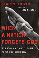 When a Nation Forgets God: 7 Lessons We Must Learn from Nazi Germany Kindle Edition