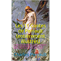 Les 11 Contes de Perrault (entièrement illustrés): La Marquise de Salusses, Le petit Chaperon rouge, La Barbe-Bleue, le Chat botté, La Belle au Bois dormant, Les Fées, Cendr (French Edition)
