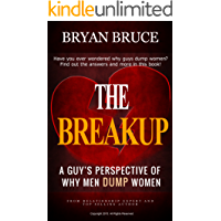 The Break Up: A Guy's Perspective of Why Men Dump Women