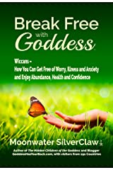 Break Free with Goddess: Wiccans - How You Can Get Free of Worry, Illness and Anxiety and Enjoy Abundance, Health and Confidence Kindle Edition