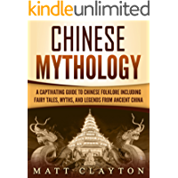 Chinese Mythology: A Captivating Guide to Chinese Folklore Including Fairy Tales, Myths, and Legends from Ancient China