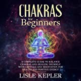 Chakras for Beginners: A Complete Guide to Balance Chakras and Healing Yourself with Crystals and Meditation for Health…