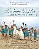 The Lesbian Couple's Guide to Wedding Planning: Everything You Need to Know About Planning Your Dream Wedding