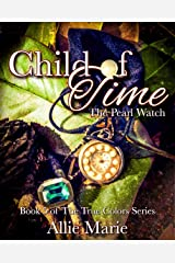 Child of Time: The Pearl Watch (True Colors Book 5) Kindle Edition