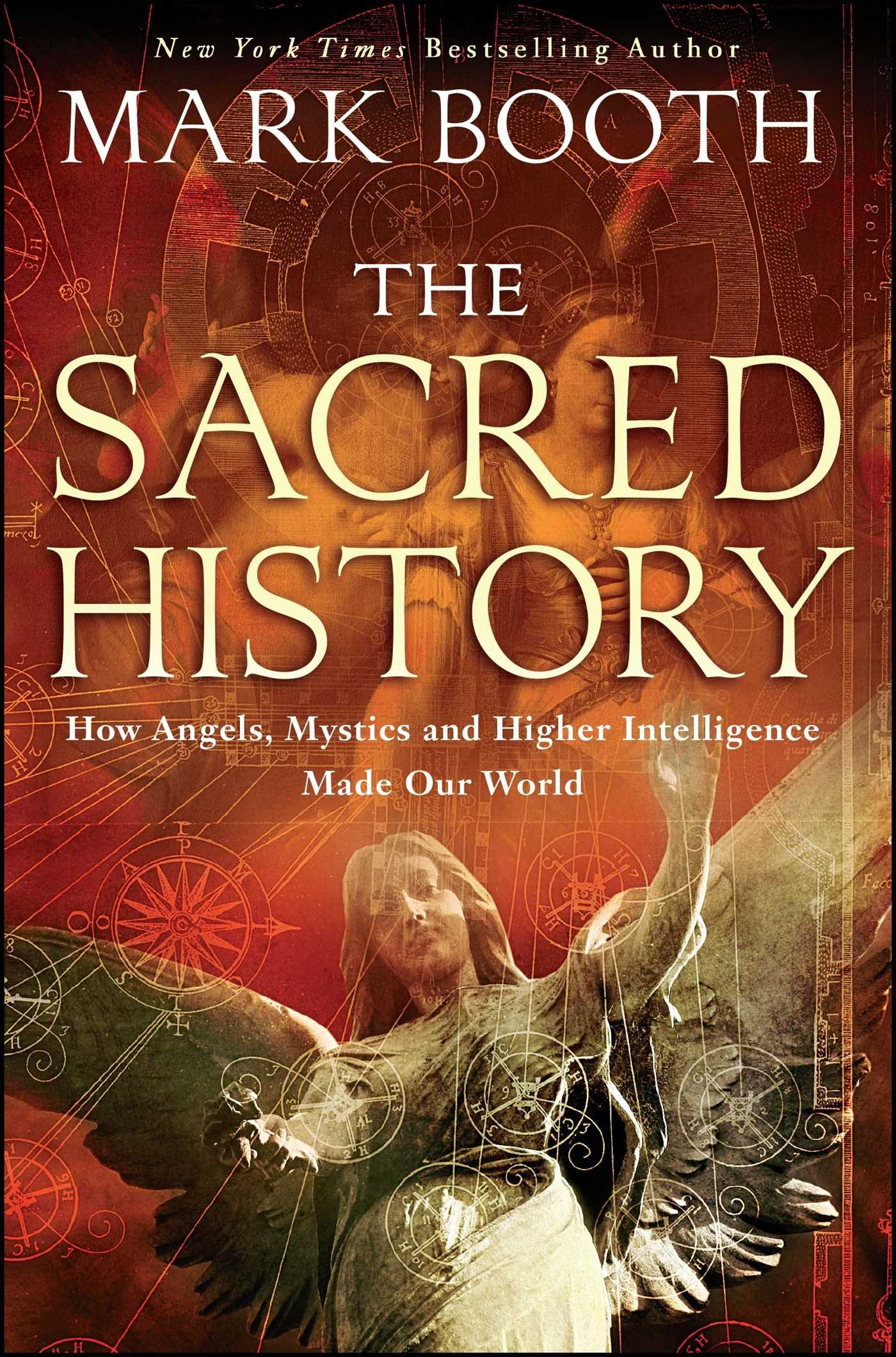 The Sacred History: How Angels, Mystics and Higher Intelligence Made Our World pdf epub