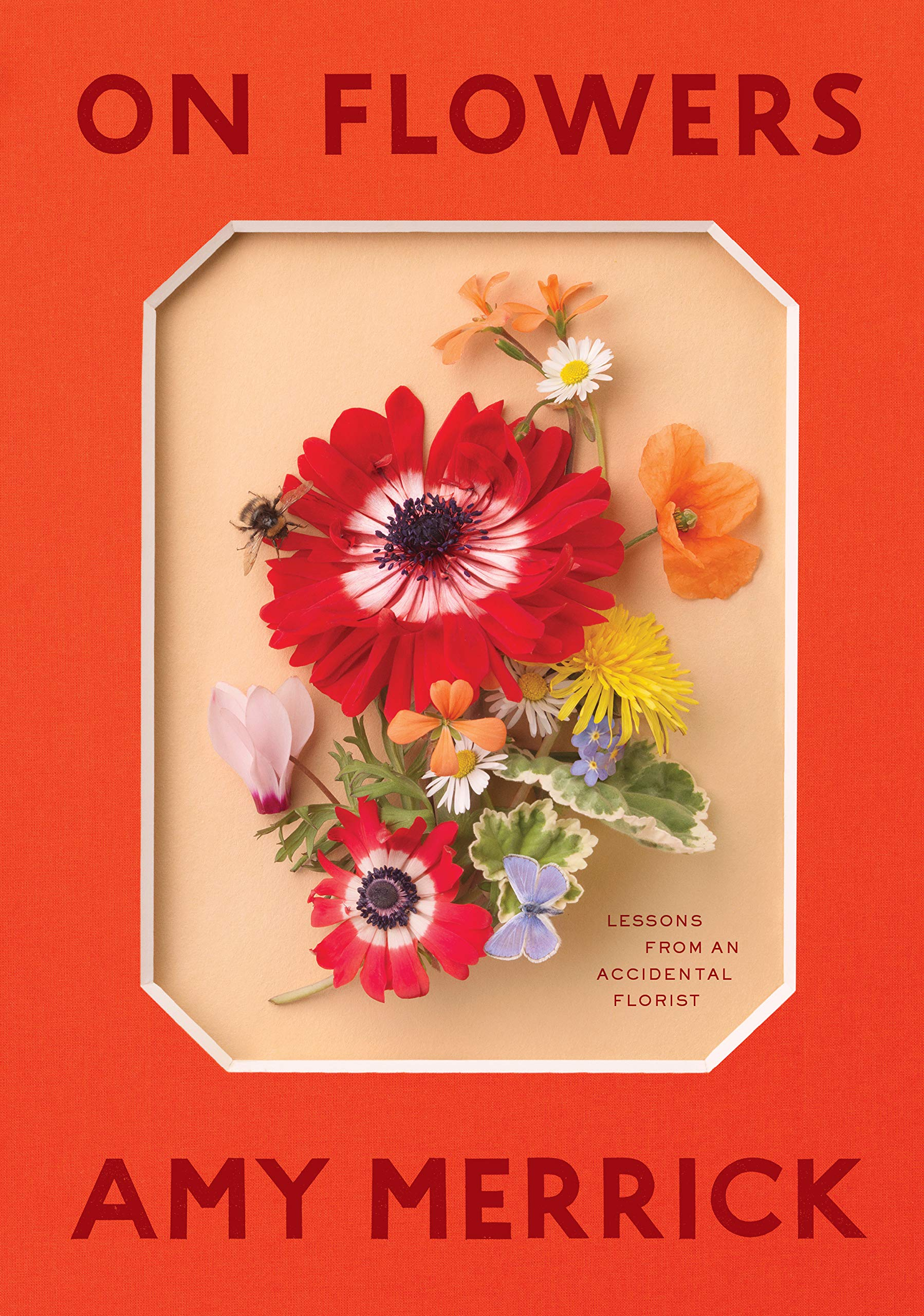 On Flowers Lessons From An Accidental Florist Merrick Amy 9781579658120 Amazon Com Books