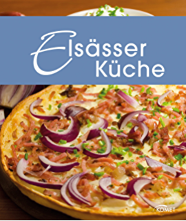 Nice Elsässer Küche: Die Schönsten Spezialitäten Aus Dem Elsass (Spezialitäten  Aus Der Region)
