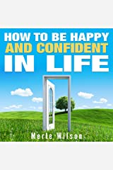 How to Be Happy and Confident in Life Audible Audiobook