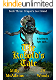The Kobold's Tale: Dragon's Last Stand: Book Three, A GameLit Series