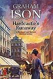Hardcastle's Runaway: A Hardcastle Historical Mystery (A Hardcastle and Marriott Historical Mystery)