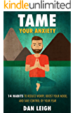 Tame Your Anxiety: 14 Habits to Reduce Worry, Boost Your Mood, and Take Control of Your Fear (Anti-Anxiety Habits)