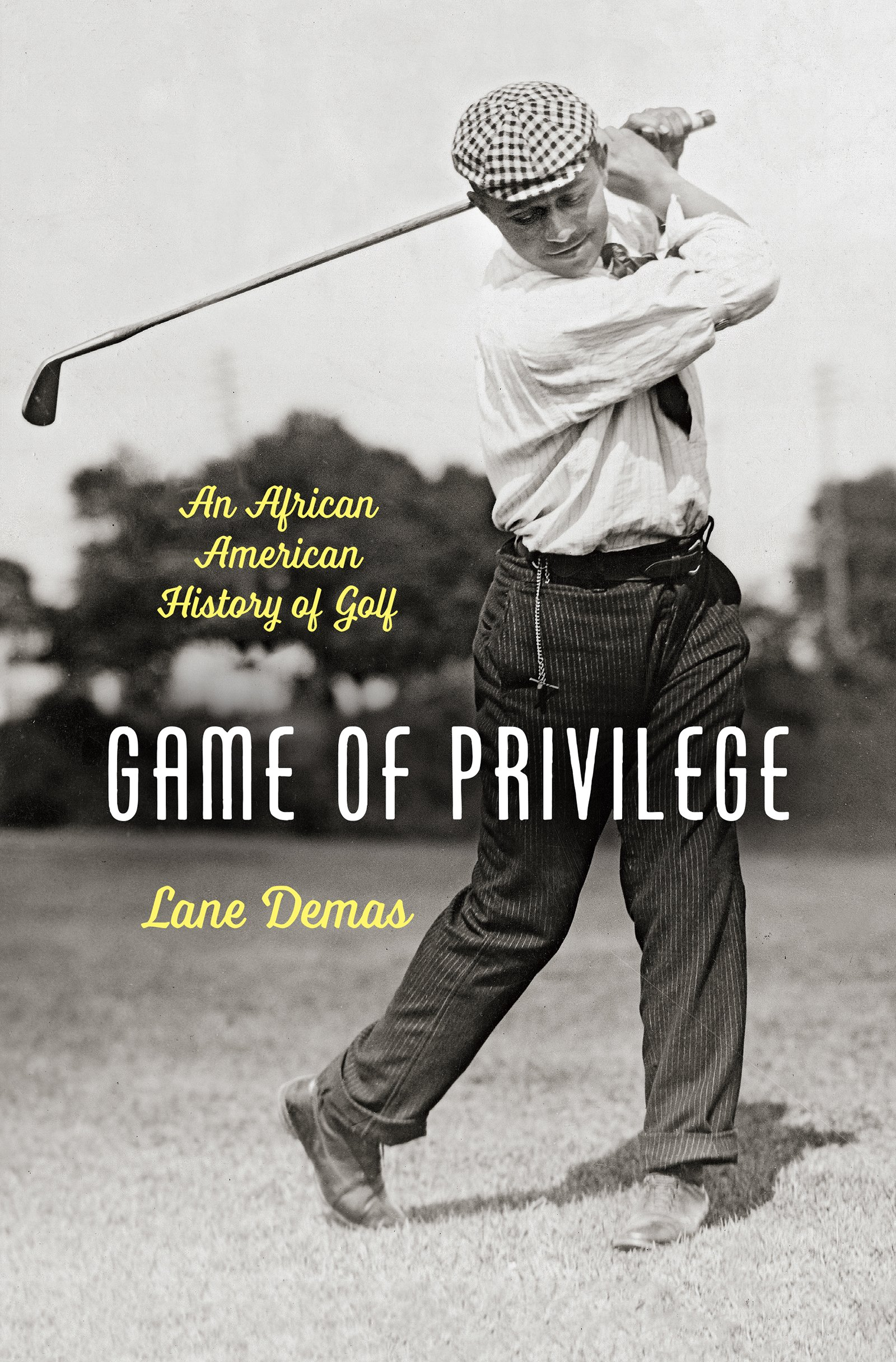 Game of Privilege: An African American History of Golf (The John Hope  Franklin African American History and Culture): Demas, Lane: 9781469634227:  Amazon.com: Books