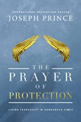 The Prayer of Protection: Living Fearlessly in Dangerous Times Kindle Edition