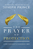 The Prayer of Protection: Living Fearlessly in Dangerous Times (English Edition)