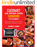 Cuisinart Air Fryer Oven Cookbook for Beginners: Easy & Delicious Recipes to Fry, Bake, Grill and Roast - Anyone Can Cook! #2020