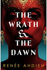 The Wrath and the Dawn: a sumptuous, epic tale inspired by A Thousand and One Nights Kindle Edition